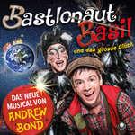 Bastlonaut Basil und das grosse Glück - ein MärliMusical von Andrew Bond