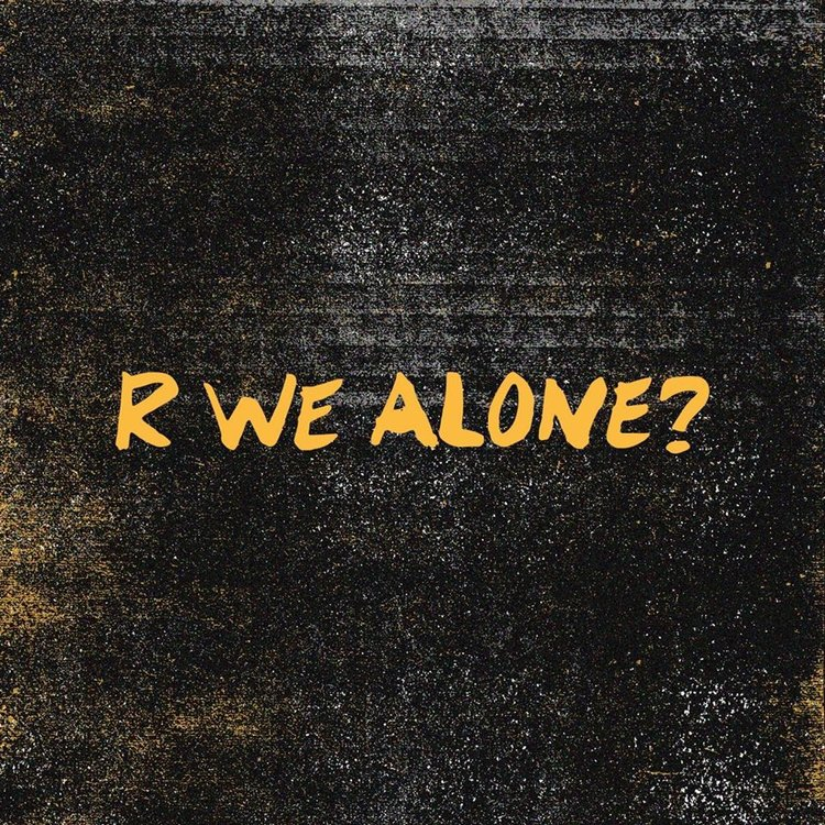 R we alone?