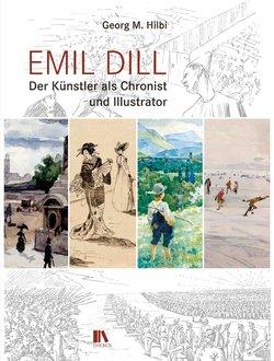 Emil Dill - Der Künstler als Chronist und Illustrator