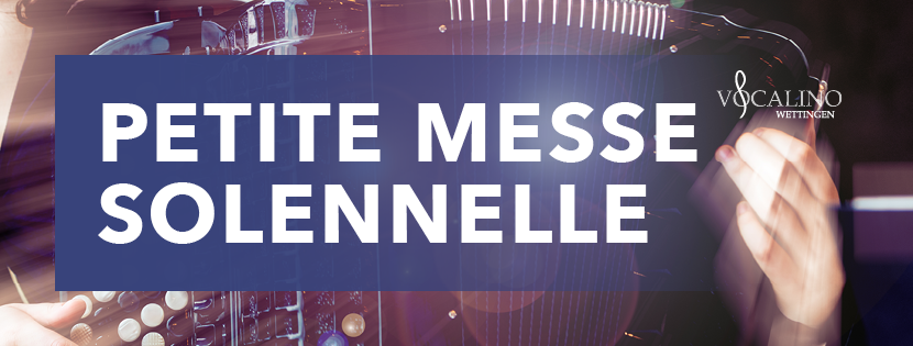 Petite Messe Solenelle - Vocalino Wettingen